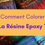 comment colorer la resine epoxy